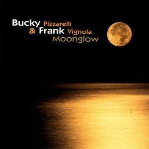 bucky pizzarelli & frank vignola - moonglow CD 2005 Hyena records 16 tracks used mint