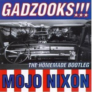 mojo nixon - gadzooks!!! home made bootleg CD 1997 needletime used mint