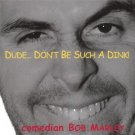 comedian bob marley - dude don't be such a dink! CD 2003 28 tracks used mint