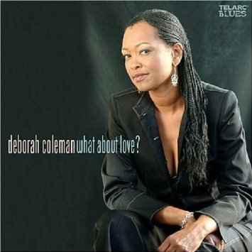 deborah coleman - what about love? CD 2004 telarc 11 tracks used mint