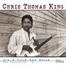 chris thomas king - it's a cold ass world the beginning CD 2001 arhoolie 10 tracks used mint