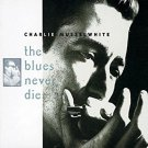 charlie musselwhite - blues never die - autographed CD 1994 vanguard 21 tracks used mint