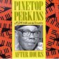 pinetop perkins with little mike and the tornadoes - after hours CD 1988 blind pig 12 tracks mint