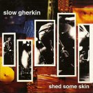 slow gherkin - shed some skin CD 1998 asian man 12 tracks used mint