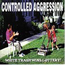 controlled aggression - white trash wins lottery! CD 1997 9 tracks autographed used mint