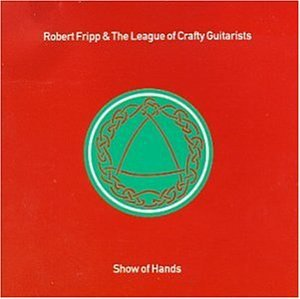 robert fripp & league of crafty guitarists - show of hands CD 1991 editions EG 19 tracks used mint