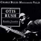 otis rush - double trouble - charly blues masterworks vol. 24 CD 1992 16 tracks used mint