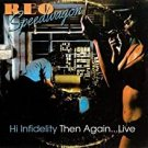 reo speedwagon - hi infidelity then again ... live enhanced CD with 3 live videos 2007 xm used mint