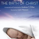birth of christ composed + conducted by andrew T miller, narrated by liam neeson DVD 2007 sony