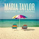 maria taylor - something about knowing CD 2013 saddle creek 10 tracks new