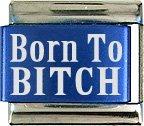 Born To Bitch Blue Laser Italian Charm