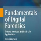 Fundamentals of Digital Forensics Theory, Methods, and Real-Life Applications