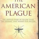 The American Plague: The Untold Story of Yellow Fever, the Epidemic That Shaped Our History by Molly