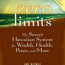 Zero Limits: The Secret Hawaiian System for Wealth, Health, Peace, and More by Joe Vitale