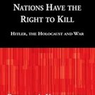 Nations Have the Right to Kill: Hitler, the Holocaust, and War by Richard A. Koenigsberg