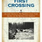 First Crossing: Alexander Mackenzie, His Expedition Across North America, and the Opening of the Con