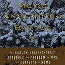 A More Unbending Battle: The Harlem Hellfighter's Struggle for Freedom in WWI and Equality at Home b