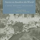 Stories to Awaken the World: A Ming Dynasty Collection, Volume 3 by Feng Menglong