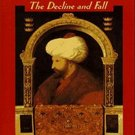 Byzantium: The Decline and Fall by John Julius Norwich