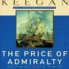 The Price of Admiralty: The Evolution of Naval Warfare from Trafalgar to Midway by John Keegan