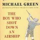 The Boy Who Shot Down an Airship by Michael Frederick Green