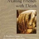 Making Friends with Death: A Buddhist Guide to Encountering Mortality by Judith L. Lief
