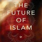 The Future of Islam by John L. Esposito