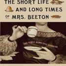 The Short Life and Long Times of Mrs. Beeton: The First Domestic Goddess by Kathryn Hughes