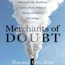 Merchants of Doubt: How a Handful of Scientists Obscured the Truth on Issues from Tobacco Smoke to G