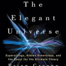 The Elegant Universe: Superstrings, Hidden Dimensions, and the Quest for the Ultimate Theory by Bria