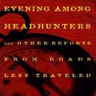 An Evening Among the Headhunters: And Other Reports from Roads Less Taken by Lawrence Millman