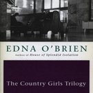 The Country Girls Trilogy and Epilogue by Edna O'Brien
