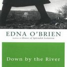 Down By the River by Edna O'Brien