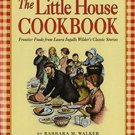 The Little House Cookbook: Frontier Foods from Laura Ingalls Wilder's Classic Stories by Barbara M.