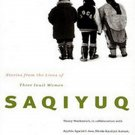 Saqiyuq: Stories from the Lives of Three Inuit Women by Nancy Wachowich