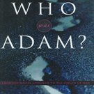 Who Was Adam: a Creation Model Approach to the Origin of Man by Fazale Rana