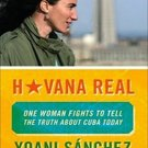 Havana Real: One Woman Fights to Tell the Truth about Cuba Today by Yoani Sanchez