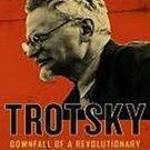 Trotsky: Downfall Of A Revolutionary by Bertrand M. Patenaude