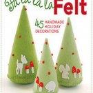 Fa la la la Felt: 45 Handmade Holiday Decorations by Amanda Carestio
