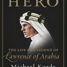 Hero: The Life and Legend of Lawrence of Arabia by Michael Korda