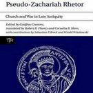 The Chronicle of Pseudo-Zachariah Rhetor: Church and War in Late Antiquity by Geoffrey Greatrex