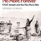 I Will Fight No More Forever: Chief Joseph and the Nez Perce War by Merrill D. Beal
