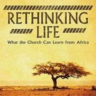 Rethinking Life: What the Church Can Learn from Africa by Emmanual M. Kolini