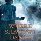 Where Shadows Dance (Sebastian St. Cyr, 6) by C.S. Harris