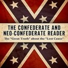 The Confederate and Neo-Confederate Reader: The Great Truth About the 'Lost Cause by James W. Loewen