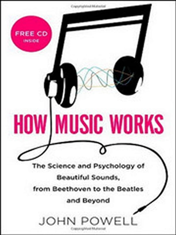 How Music Works: The Science and Psychology of Beautiful Sounds, from Beethoven to the Beatles and B