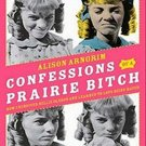 Confessions of a Prairie Bitch: How I Survived Nellie Oleson and Learned to Love Being Hated by Alis
