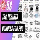 I will deliver 18k tshirts design bundles for print on demand,SVG,DXF,PNG,PDF