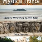 TRAVEL GUIDE BOOK FRANCE A Guide to Mystical France: Secrets, Mysteries, Sacred Sites Paperback