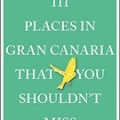 TRAVEL GUIDE BOOK SPAIN 111 Places in Gran Canaria That You Shouldn't Miss Paperback